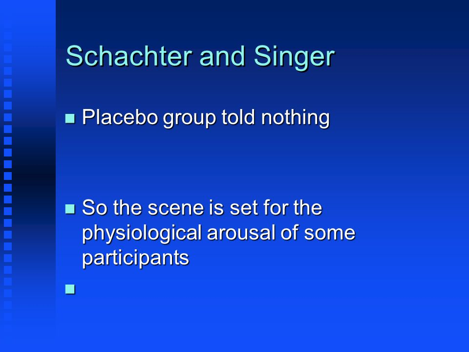 Schachter and Singer Placebo group told nothing