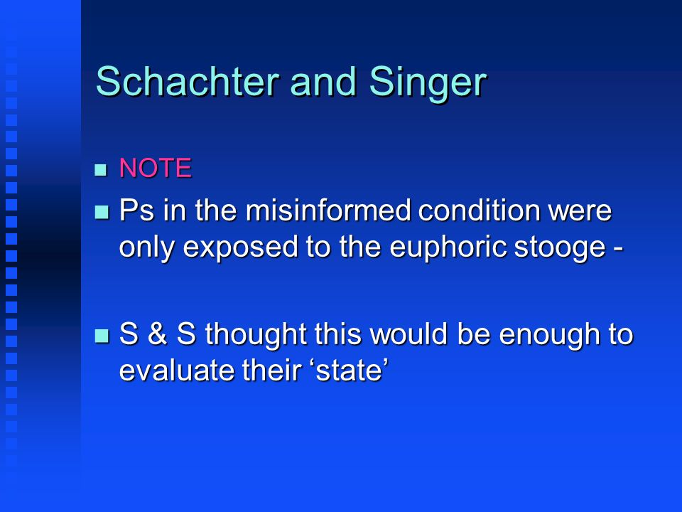 Schachter and Singer NOTE. Ps in the misinformed condition were only exposed to the euphoric stooge -