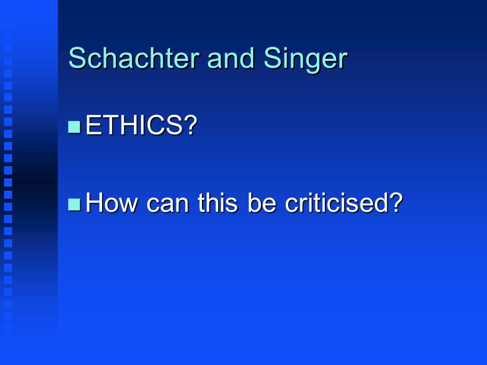 Schachter and Singer ETHICS How can this be criticised