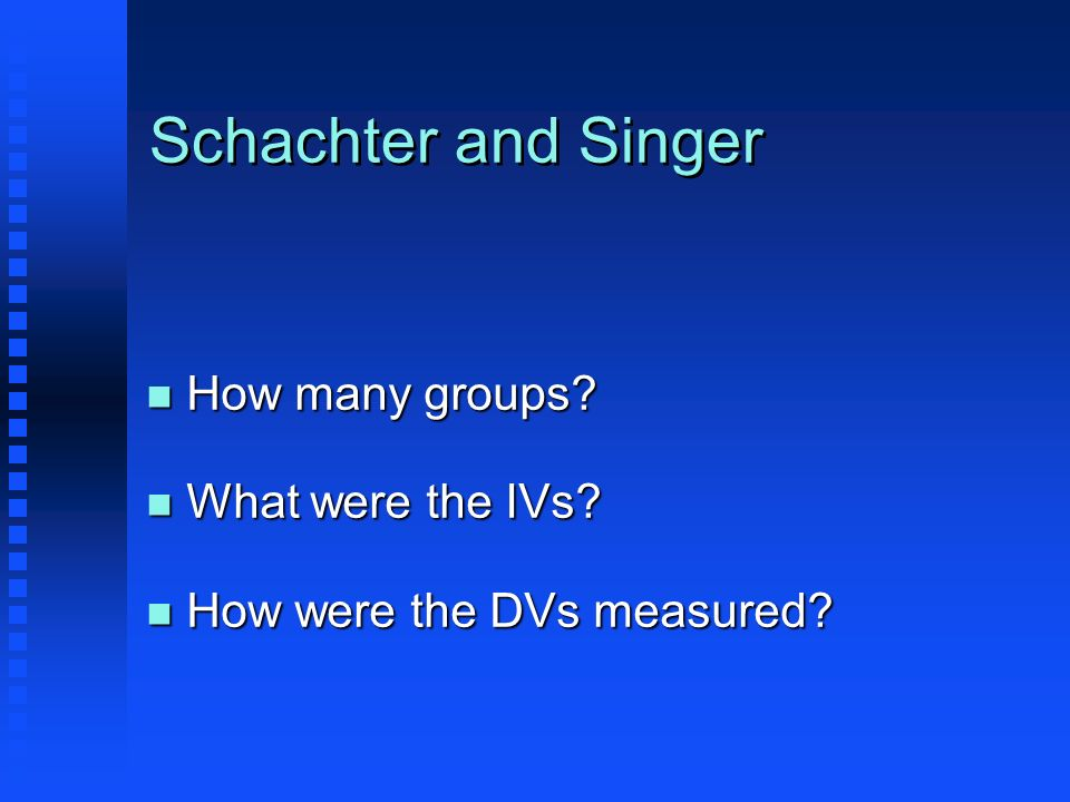 Schachter and Singer How many groups What were the IVs