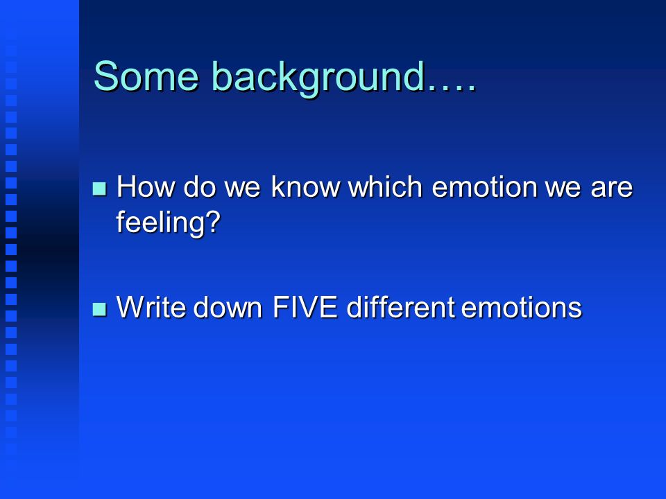 Some background…. How do we know which emotion we are feeling
