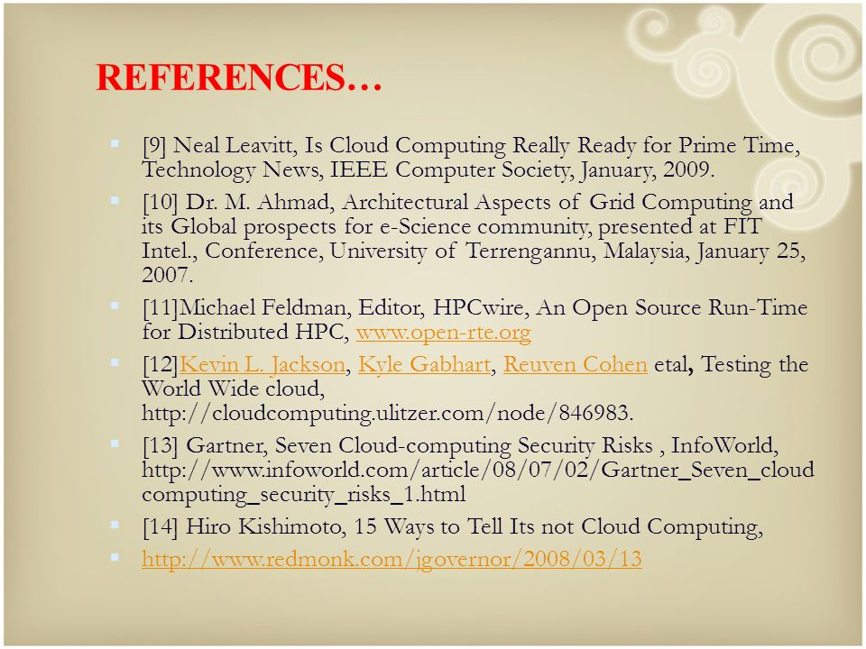 REFERENCES… [9] Neal Leavitt, Is Cloud Computing Really Ready for Prime Time, Technology News, IEEE Computer Society, January,