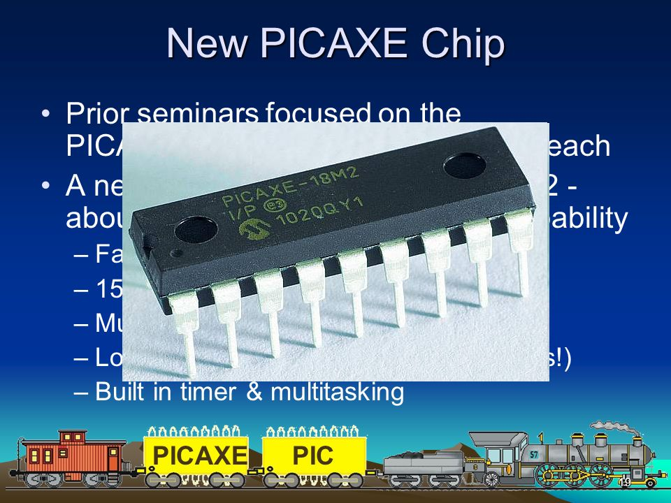New PICAXE Chip Prior seminars focused on the PICAXE 08M - 8 pins – about $3.00 each.