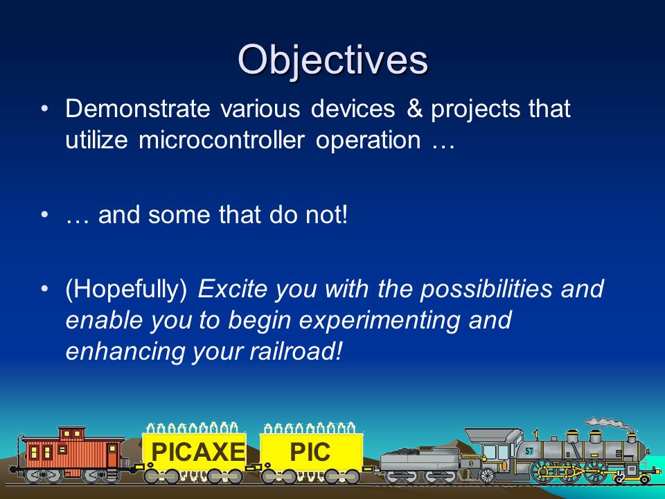 Objectives Demonstrate various devices & projects that utilize microcontroller operation … … and some that do not!
