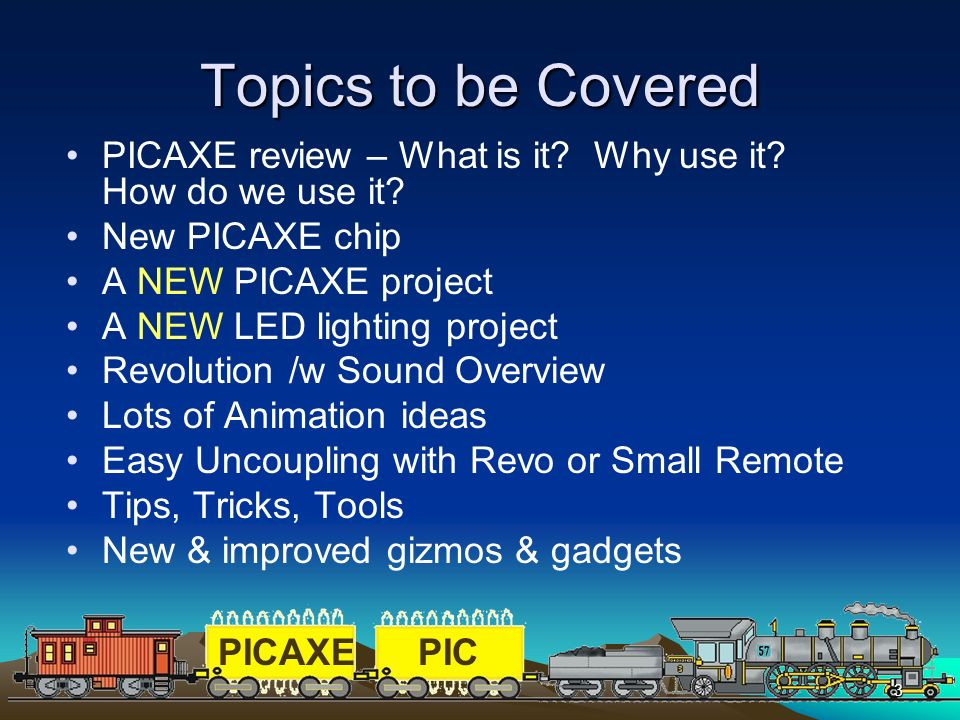 Topics to be Covered PICAXE review – What is it Why use it How do we use it New PICAXE chip. A NEW PICAXE project.