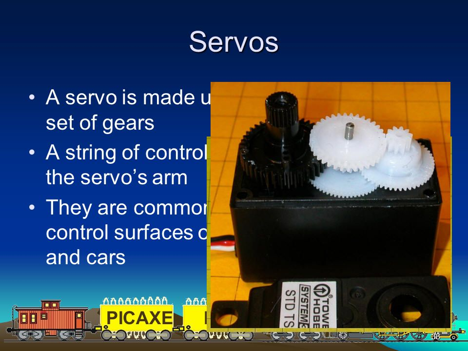 Servos A servo is made up of a small motor and set of gears