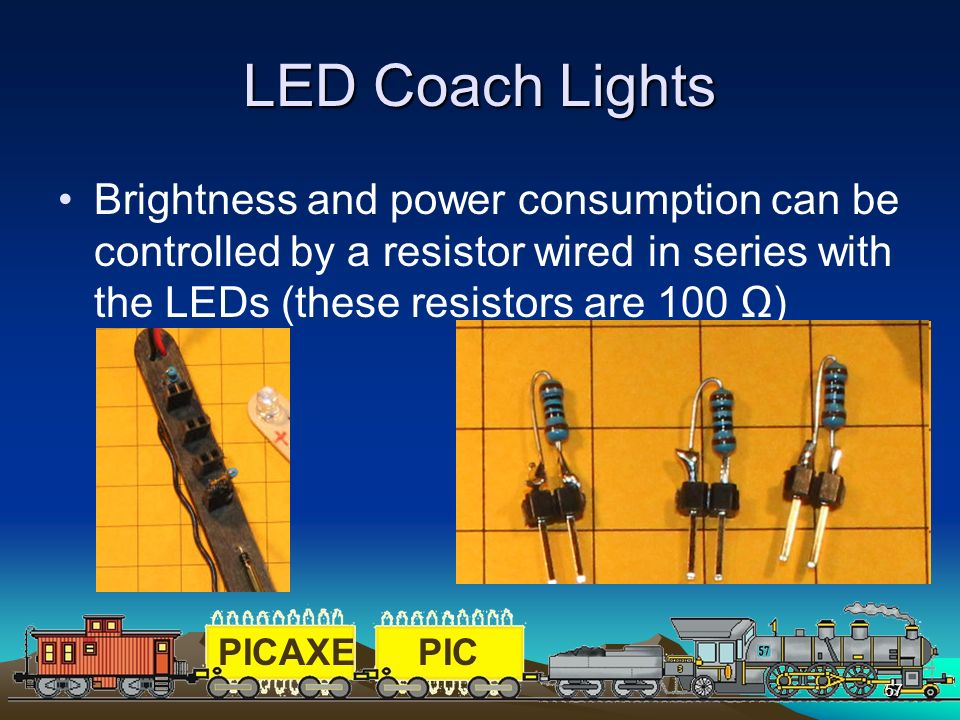 LED Coach Lights Brightness and power consumption can be controlled by a resistor wired in series with the LEDs (these resistors are 100 Ω)