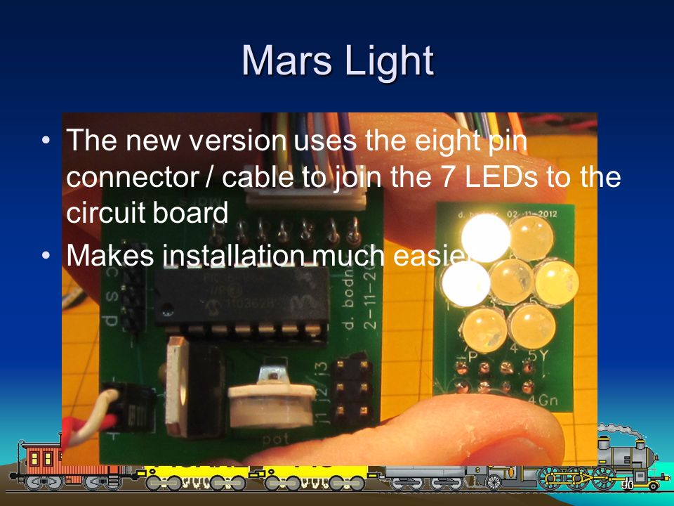 Mars Light The new version uses the eight pin connector / cable to join the 7 LEDs to the circuit board.