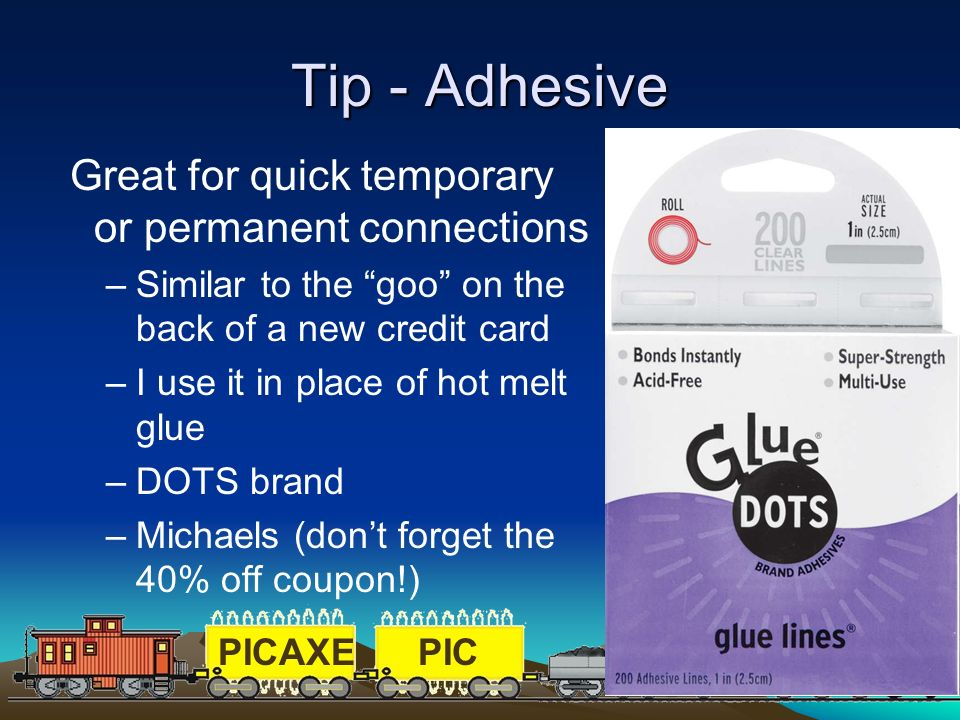 Tip - Adhesive Great for quick temporary or permanent connections