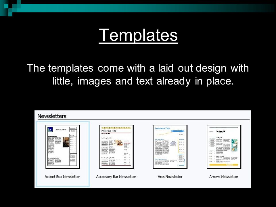 Templates The templates come with a laid out design with little, images and text already in place.