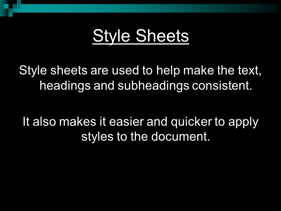 It also makes it easier and quicker to apply styles to the document.