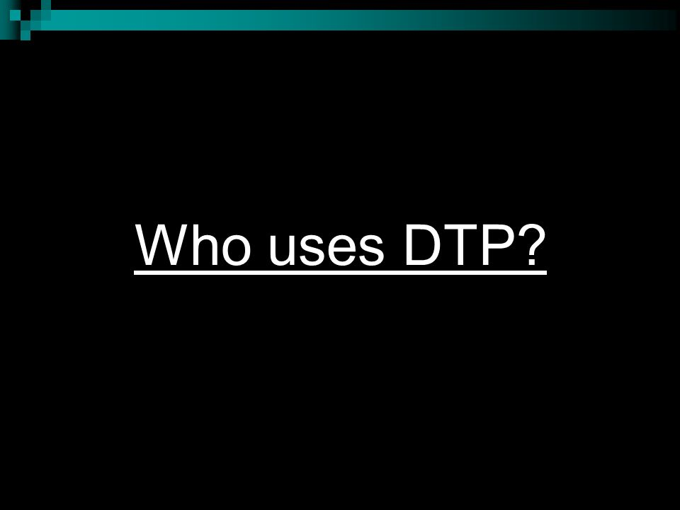 Who uses DTP
