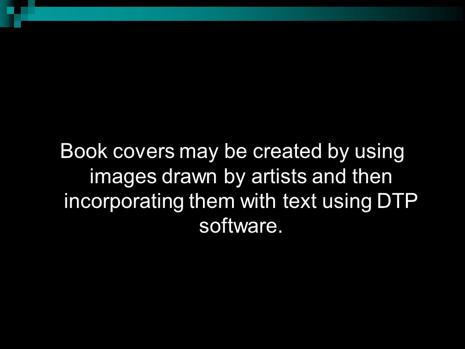 Book covers may be created by using images drawn by artists and then incorporating them with text using DTP software.