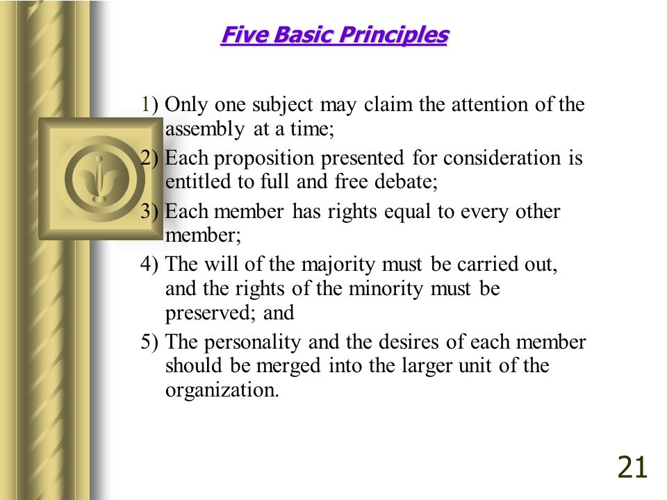 Five Basic Principles 1) Only one subject may claim the attention of the assembly at a time;