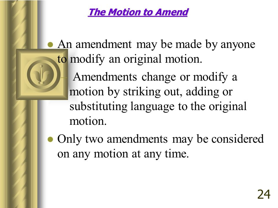 An amendment may be made by anyone to modify an original motion.