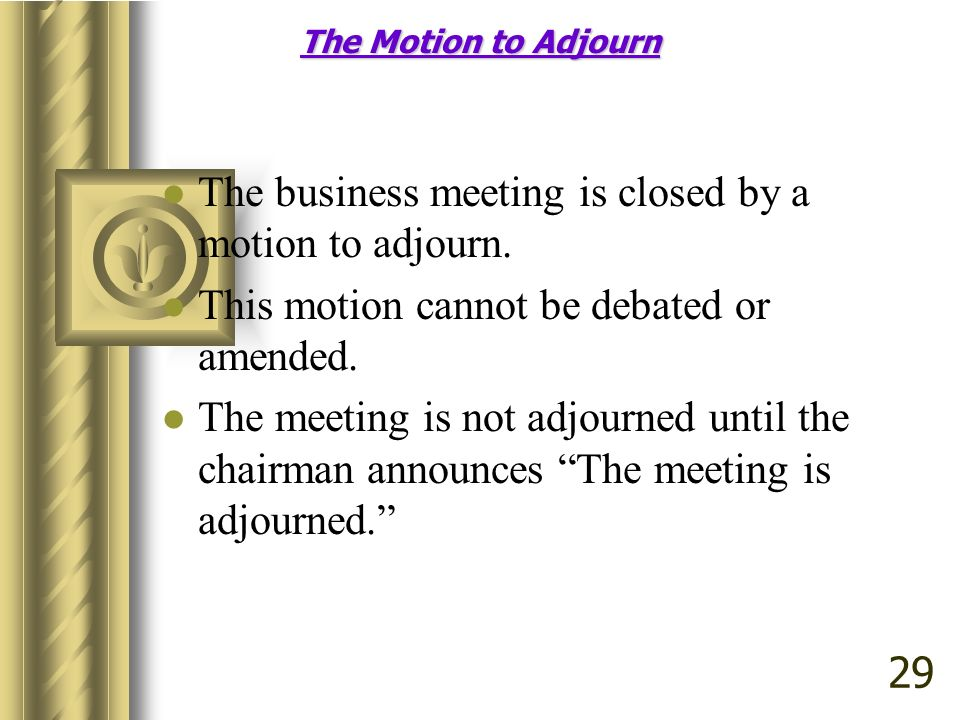 The business meeting is closed by a motion to adjourn.