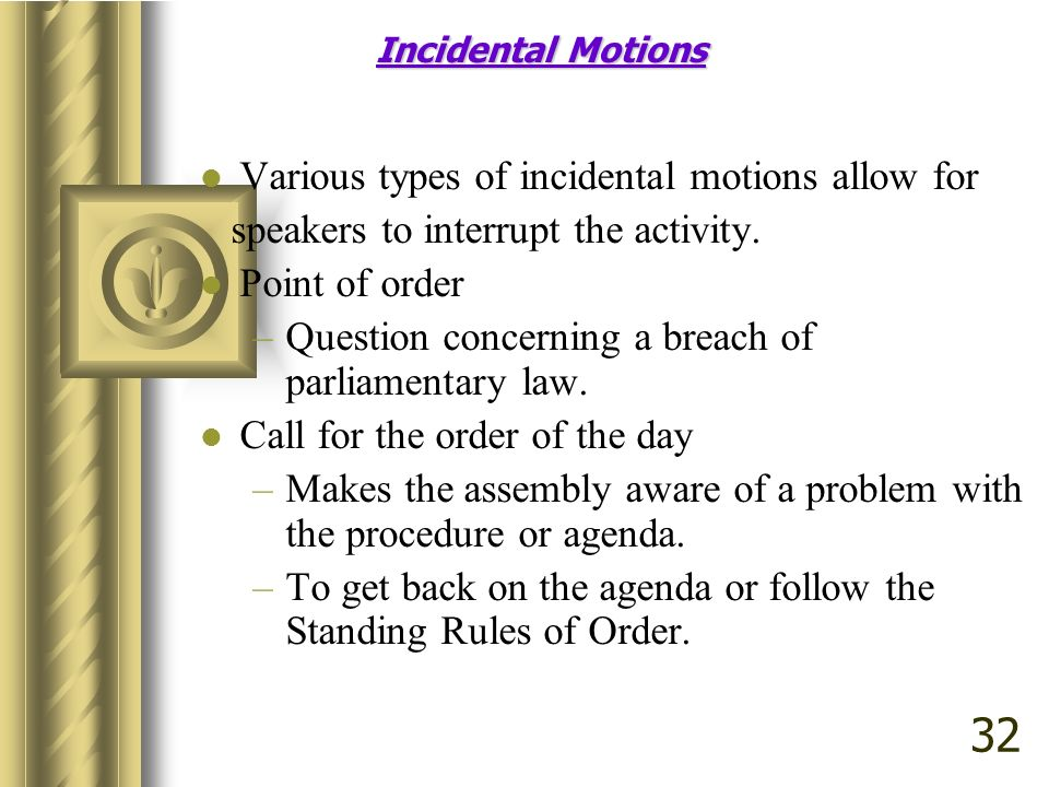 32 Various types of incidental motions allow for