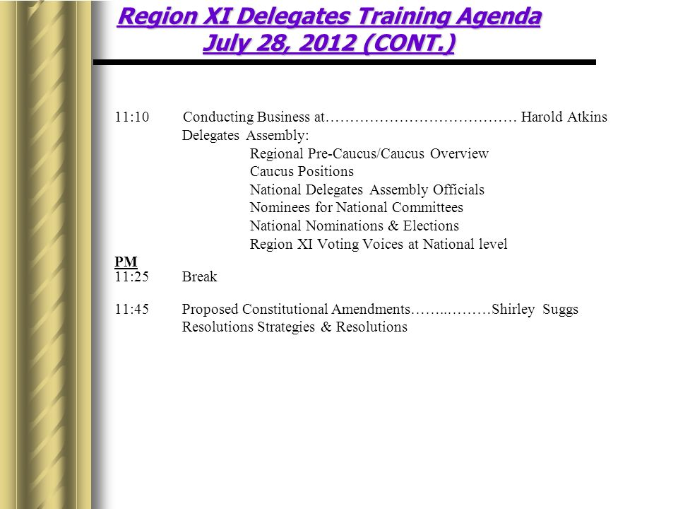 Region XI Delegates Training Agenda July 28, 2012 (CONT.)