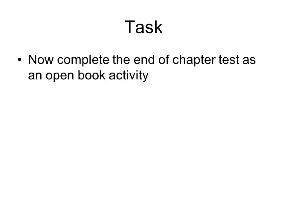 Task Now complete the end of chapter test as an open book activity
