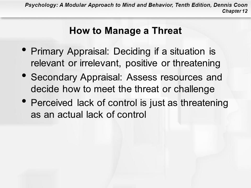 How to Manage a Threat Primary Appraisal: Deciding if a situation is relevant or irrelevant, positive or threatening.