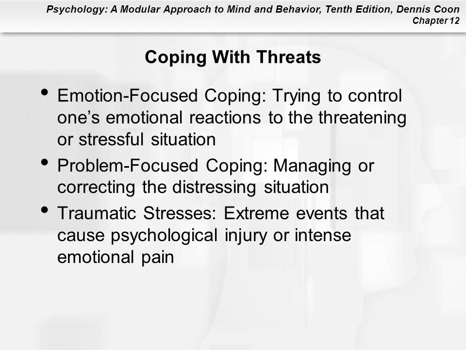 Coping With Threats Emotion-Focused Coping: Trying to control one's emotional reactions to the threatening or stressful situation.