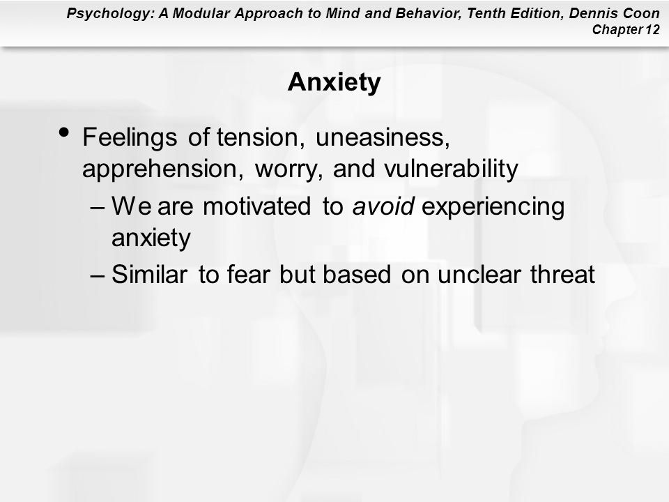 Anxiety Feelings of tension, uneasiness, apprehension, worry, and vulnerability. We are motivated to avoid experiencing anxiety.