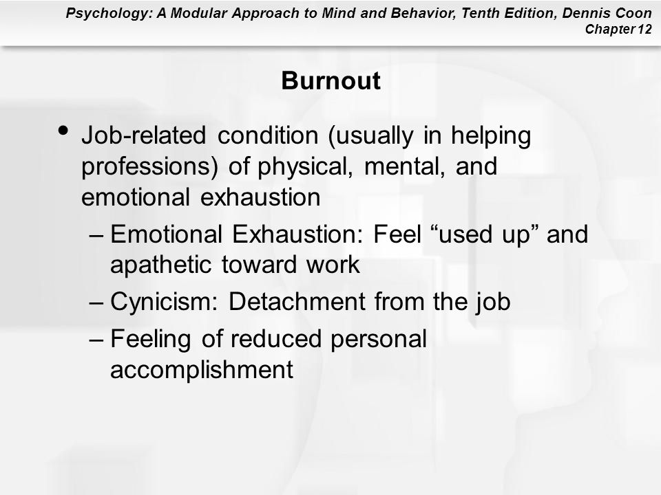 Burnout Job-related condition (usually in helping professions) of physical, mental, and emotional exhaustion.
