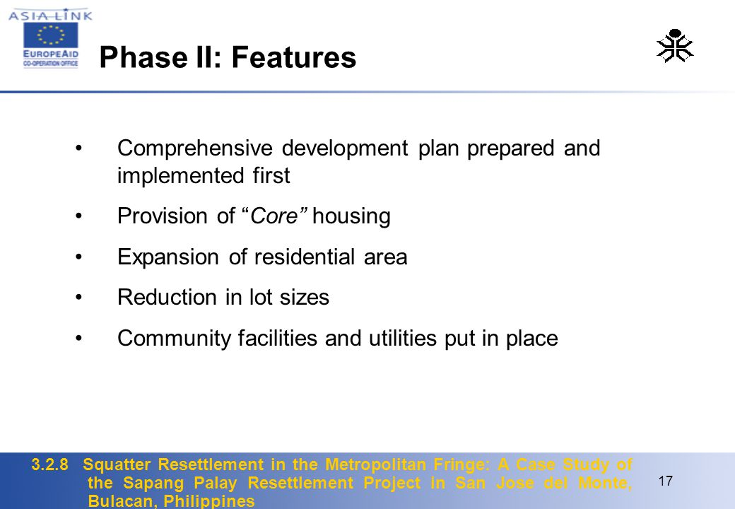 Phase II: Features Comprehensive development plan prepared and implemented first. Provision of Core housing.