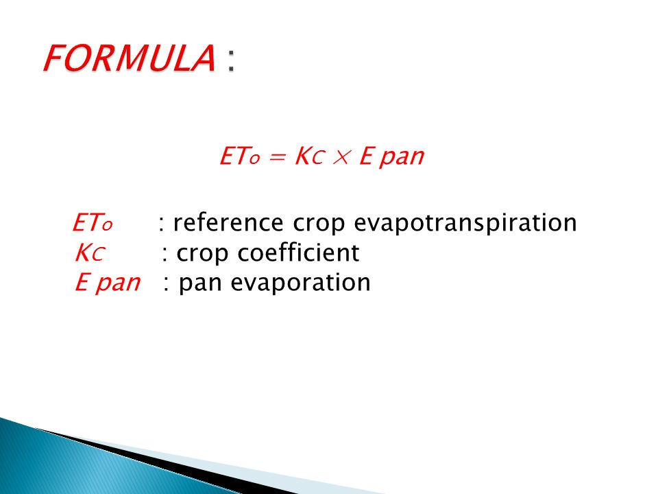 FORMULA : ETo = KC × E pan ETo : reference crop evapotranspiration KC : crop coefficient E pan : pan evaporation