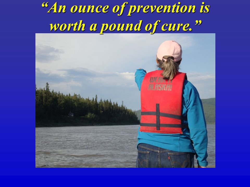 An ounce of prevention is worth a pound of cure.