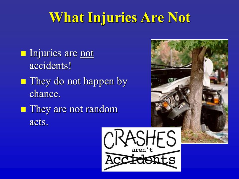 What Injuries Are Not Injuries are not accidents!
