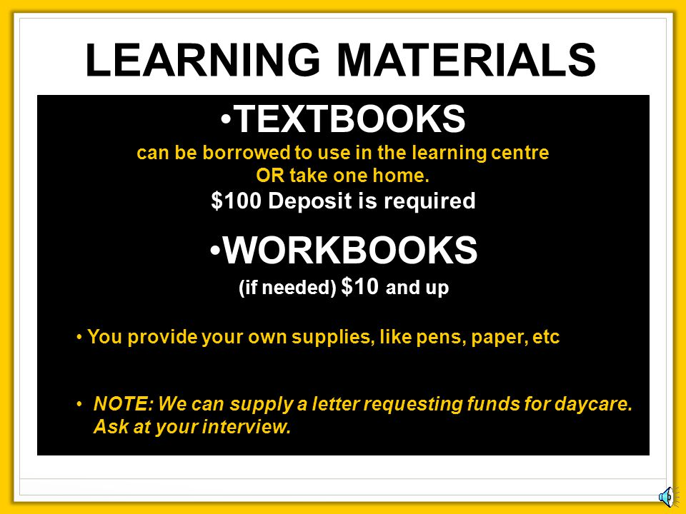 LEARNING MATERIALS TEXTBOOKS can be borrowed to use in the learning centre OR take one home. $100 Deposit is required.