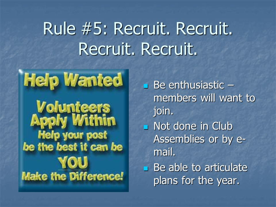 Rule #5: Recruit. Recruit. Recruit. Recruit.