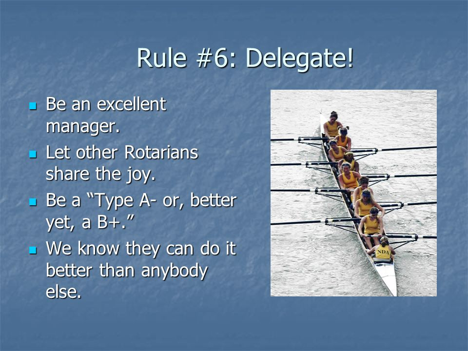 Rule #6: Delegate! Be an excellent manager.
