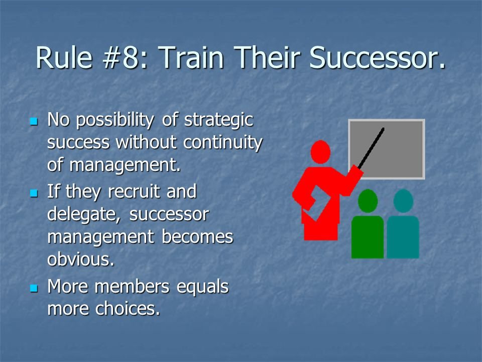 Rule #8: Train Their Successor.