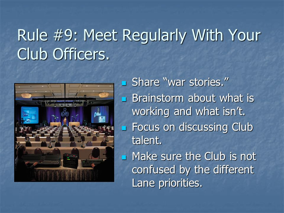 Rule #9: Meet Regularly With Your Club Officers.