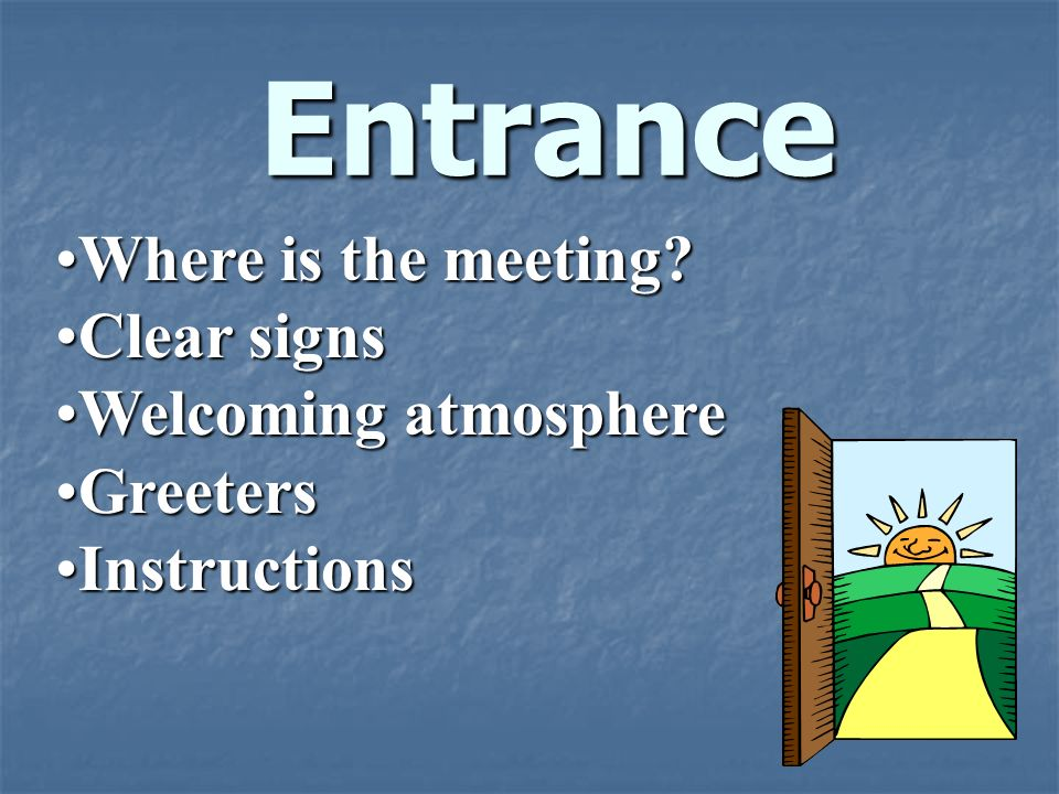 Entrance Where is the meeting Clear signs Welcoming atmosphere
