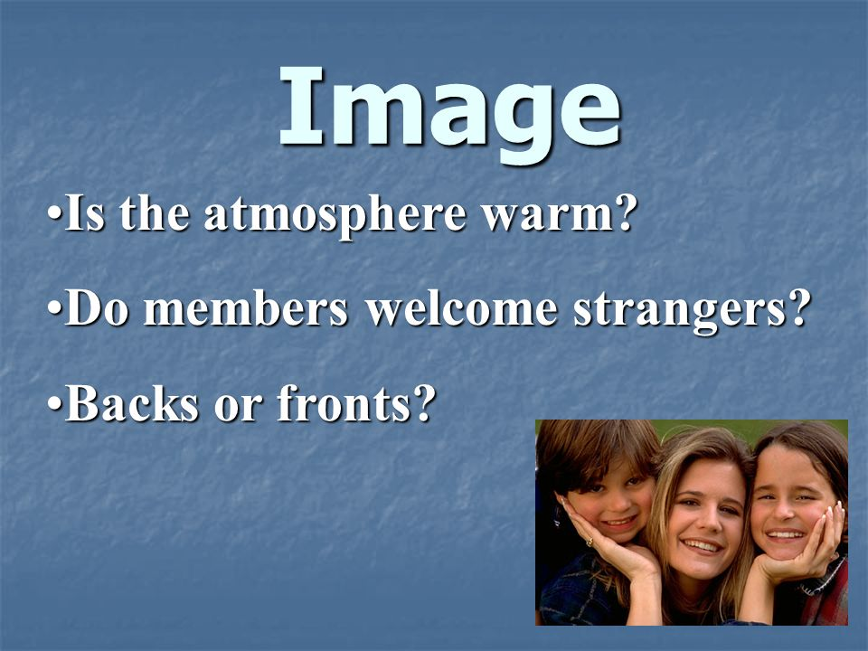 Image Is the atmosphere warm Do members welcome strangers