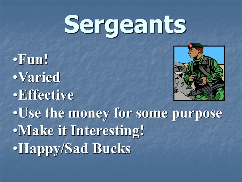 Sergeants Fun! Varied Effective Use the money for some purpose