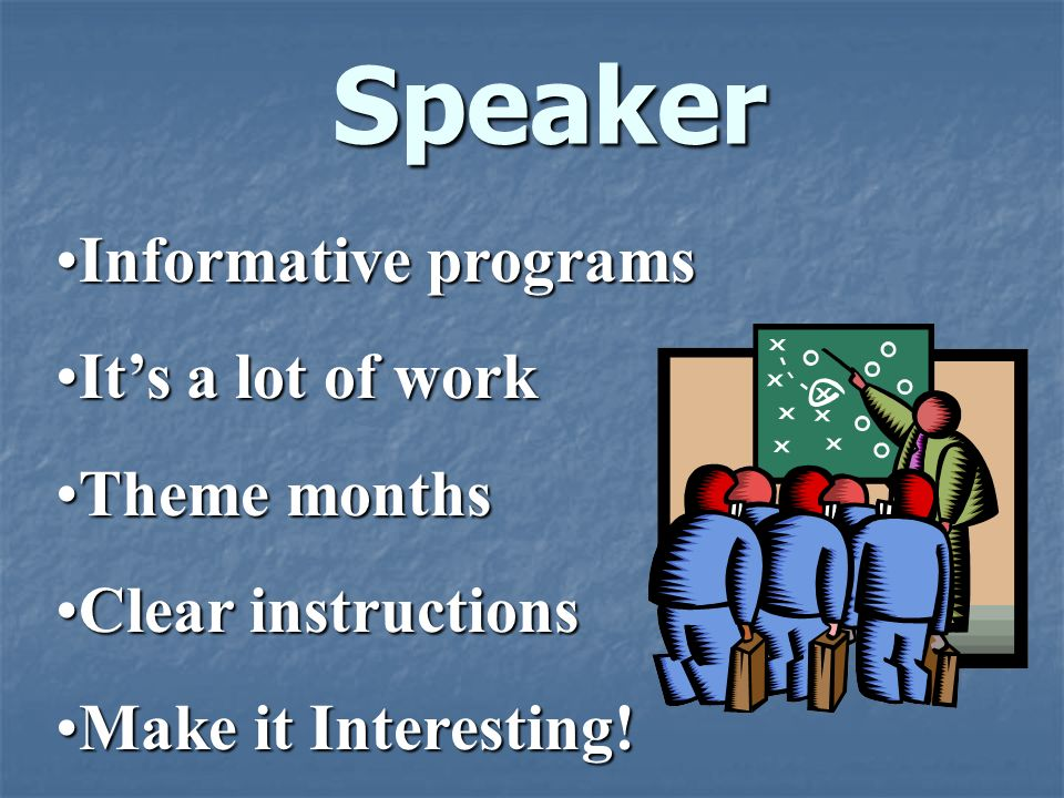Speaker Informative programs It's a lot of work Theme months