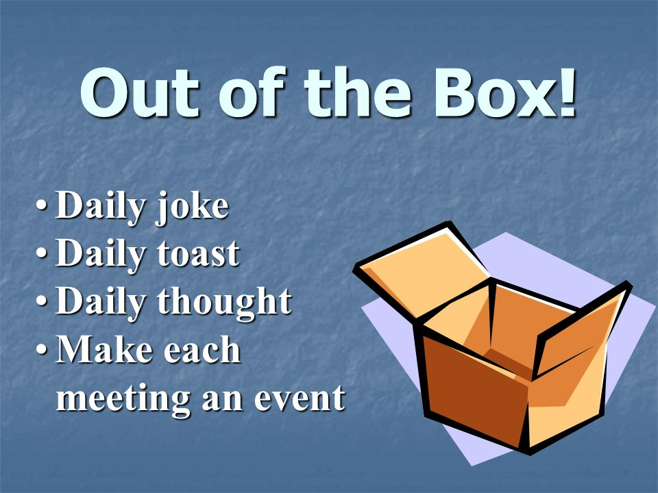 Out of the Box! Daily joke Daily toast Daily thought