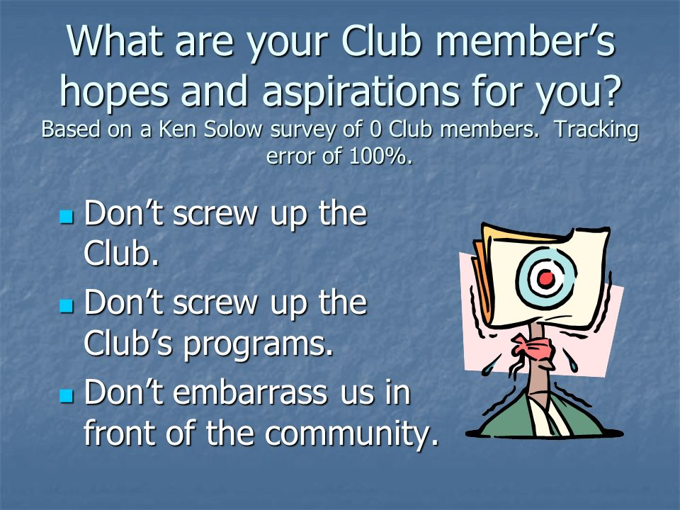 What are your Club member's hopes and aspirations for you