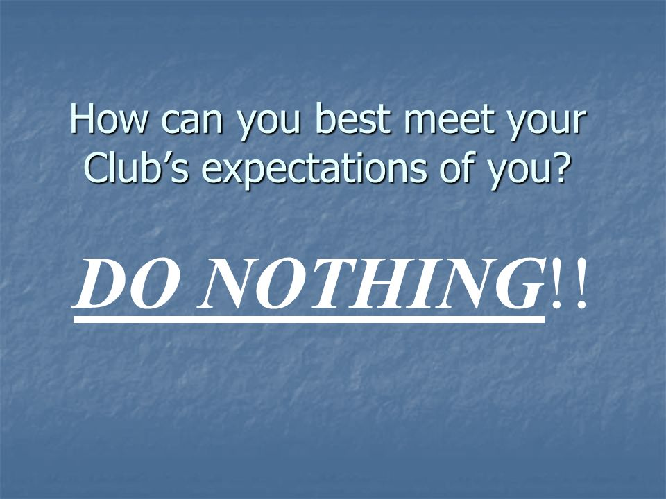 How can you best meet your Club's expectations of you