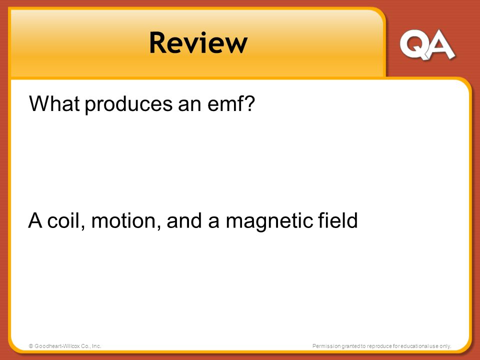 Review What produces an emf A coil, motion, and a magnetic field