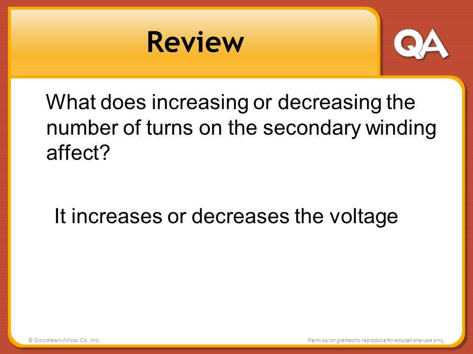 Review What does increasing or decreasing the number of turns on the secondary winding affect It increases or decreases the voltage.