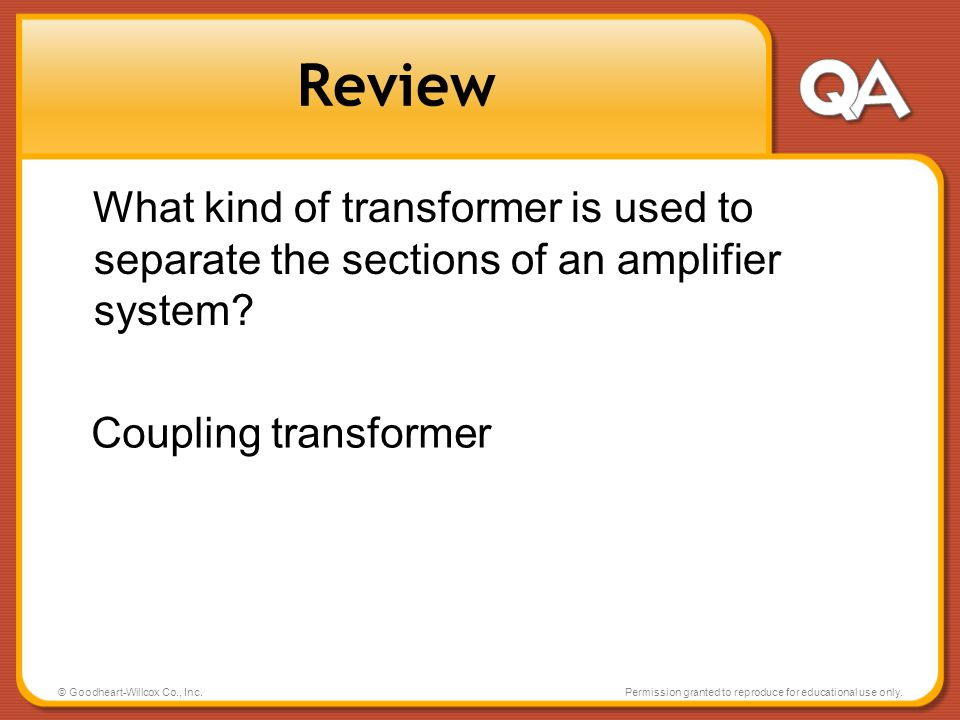 Review What kind of transformer is used to separate the sections of an amplifier system Coupling transformer.