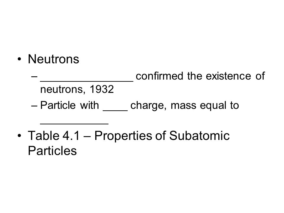 Table 4.1 – Properties of Subatomic Particles