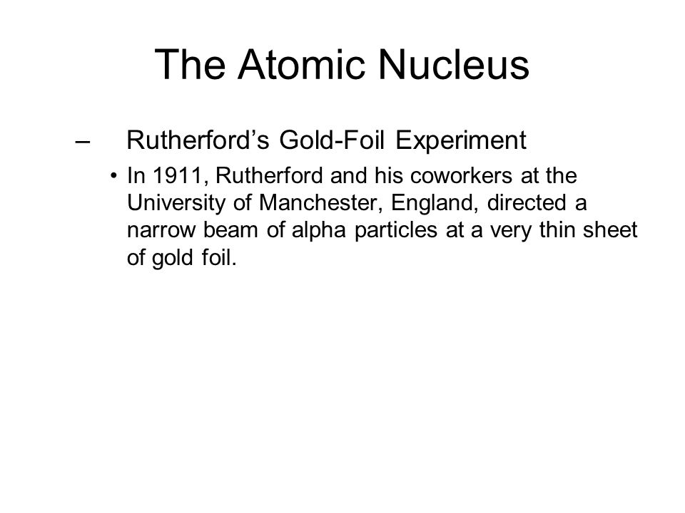 The Atomic Nucleus Rutherford's Gold-Foil Experiment 4.2