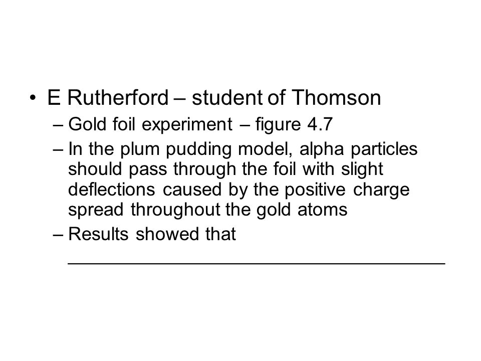 E Rutherford – student of Thomson