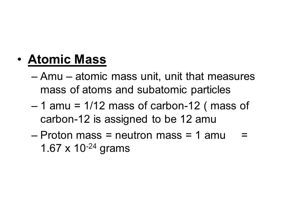 Atomic Mass Amu – atomic mass unit, unit that measures mass of atoms and subatomic particles.